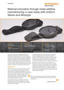 Case study:  Material innovation through metal additive manufacturing: a case study with Uniform Wares and Betatype
