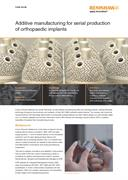 Case study:  Additive manufacturing for serial production of orthopaedic implants