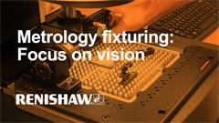 Metrology fixturing: Focus on vision applications