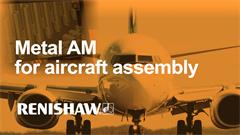 Case study:  Metal additive manufactured parts for aircraft assembly