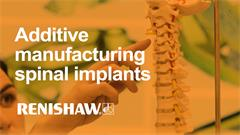 Case study:  Streamlining additive manufacturing for spinal implants