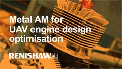 Case study:  Metal additive manufacturing for UAV engine design optimisation