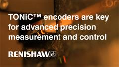 TONiC™ encoders are key for advanced precision measurement and control