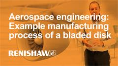 Aerospace engineering: Example end-to-end manufacturing process of a bladed disk