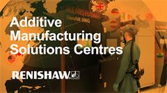 Renishaw's Additive Manufacturing Solutions Centres