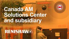 Welcome to Renishaw AM Solutions Centre - Ontario, Canada